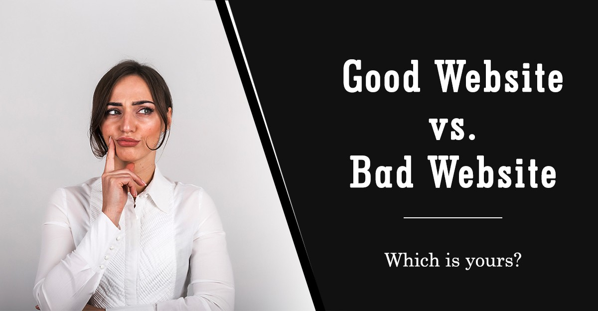 Good Website vs. Bad Website- Which is yours?