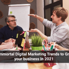5 Immortal Digital Marketing Trends to Grow your business in 2021